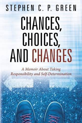 Chances, Choices, and Changes: A Memoir About Taking Responsibility and Self-Determination