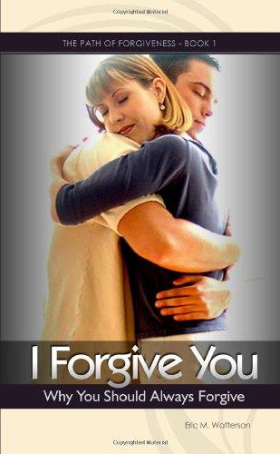 I Forgive You: Why You Should Always Forgive