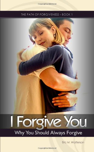 I Forgive You: Why You Should Always Forgive