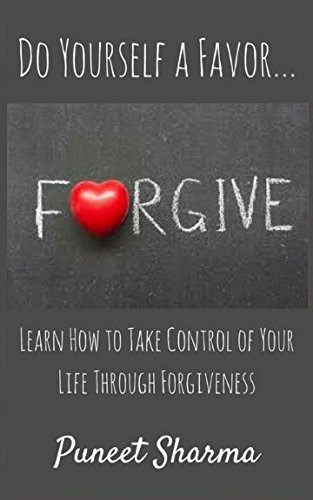 Do Yourself a Favor…Forgive: Learn How to Take Control of Your Life Through Forgiveness