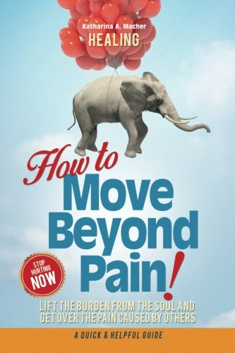 Healing: How to Move Beyond Pain! (Heal Your Life)