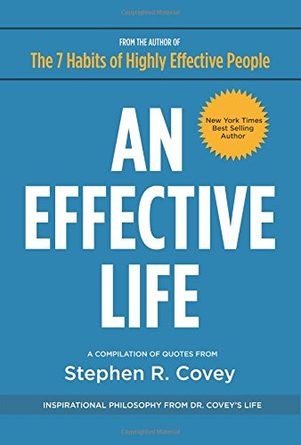 An Effective Life: Inspirational Philosophy from Dr. Covey's Life