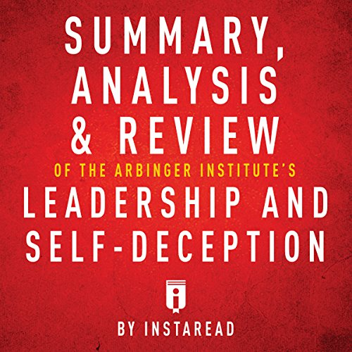 Summary, Analysis & Review of The Arbinger Institute's Leadership and Self-Deception