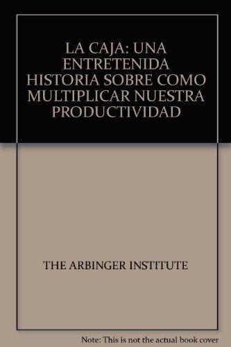 LA CAJA: UNA ENTRETENIDA HISTORIA SOBRE COMO MULTIPLICAR NUESTRA PRODUCTIVIDAD