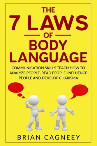 Body Language: The 7 Laws of Body Language: Communication Skills Teach How to Analyze People, Read People, Influence People and Develop Charisma