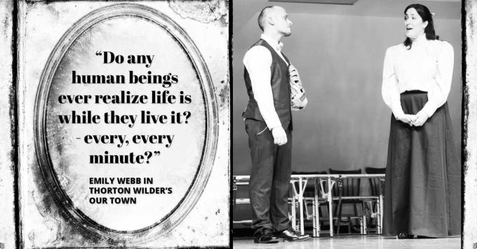 """""""Do any human beings ever realize life is while they live it? - every, every minute?"""" Emily Webb in Thornton Wilder's Our Town"""