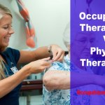 Difference between Occupational and Physical Therapy