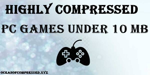 super highly compressed pc games under 10 mb