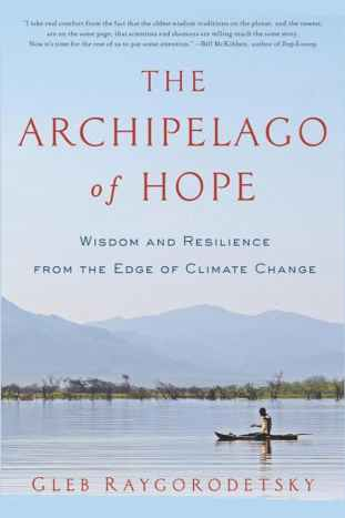 Book cover for 'The Archipelago of Hope: Wisdom and Resilience from the Edge of Climate Change' by Gleb Raygorodetsky