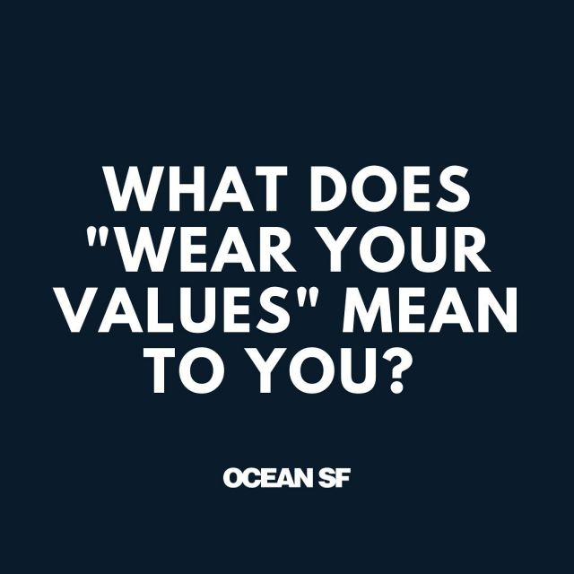 """To us, we stick to the motto """"Wear Your Values."""" What does """"Wear Your Values"""" mean to you? #oceansf #wearyourvalues"""