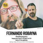 Exposición #Workinprogress de Fernando Robayna (Del 14 de julio al 23 de septiembre)