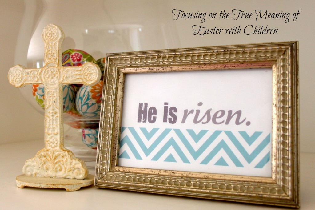Focusing on the True Meaning of Easter with Children | OC Mom Blog