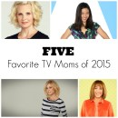 Five Favorite TV Moms of 2015