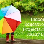 4 Indoor Educational Projects for a Rainy Day