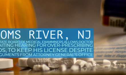 Toms River: Doctor Caught Illegally Prescribing Opioids – Allowed to Keep his License!