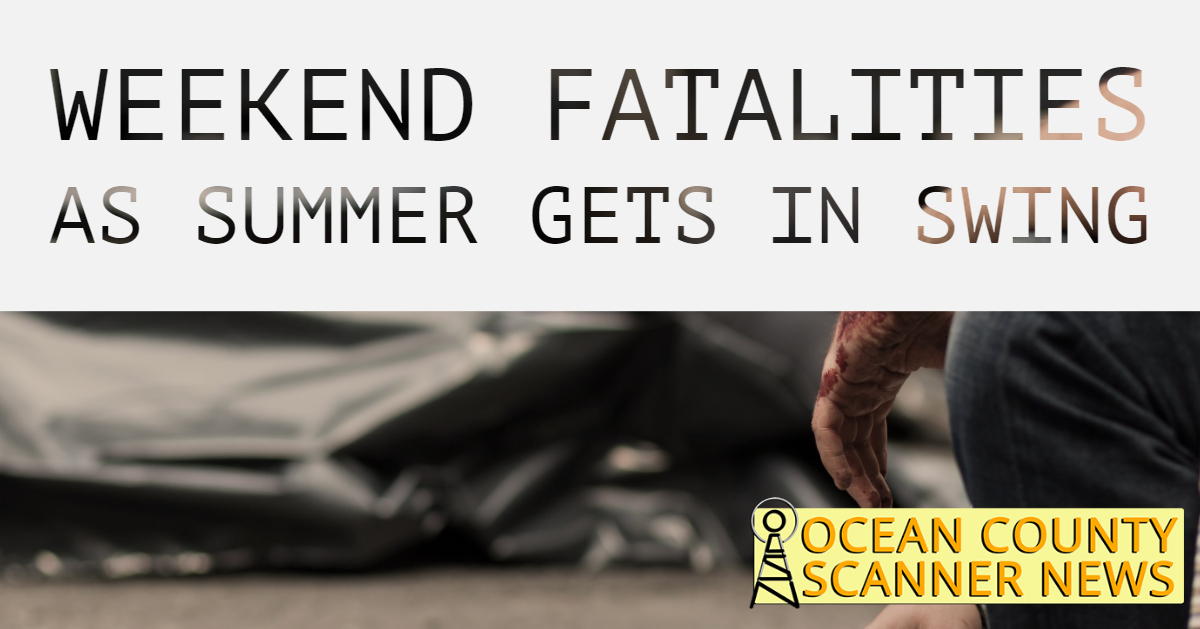 OCEAN COUNTY: Deadly Start to Summer