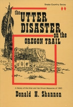 The Utter Disaster on the Oregon Trail, by Donald H. Shannon