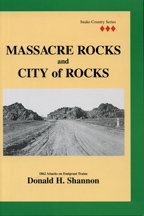 Massacre Rocks and the City of Rocks: 1862 Attacks on Emigrant Trains, by Donald H. Shannon