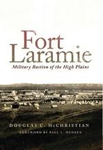 Fort Laramie: Military Bastion of the High Plains, by Douglas C. McChristian