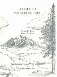 A Guide to the Nobles Trail, by Trails West, Inc., edited by Richard K. Brock and researched by Robert S. Black