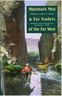 Mountain Men and Fur Traders of the Far West, edited by LeRoy R. Hafen