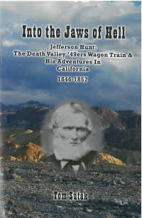 Into the Jaws of Hell: Jefferson Hunt: Death Valley '49ers Wagon Train and His Adventures in California 1846-1857, by Thomas Sutak