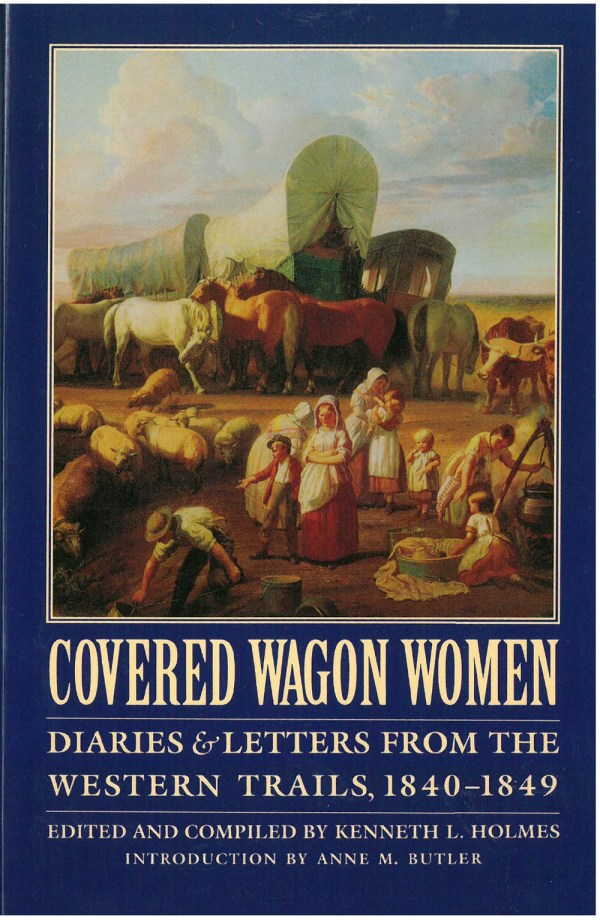 Covered Wagon Women: Diaries & Letters from the Western Trails 1840-1849, Vol. 1, edited by Kenneth L. Holmes