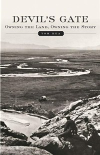 Devil's Gate: Owning the Land, Owning the Story, by Tom Rea
