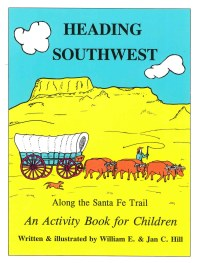 Heading Southwest: Along the Santa Fe Trail (An Activity Book for Children), by William E. Hill and Jan C. Hill