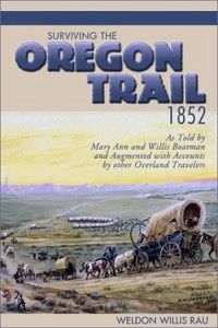 Surviving the Oregon Trail 1852 As Told by Mary Ann and Willis Boatman and Augmented with Accounts by other Overland Travelers, by Weldon Willis Rau