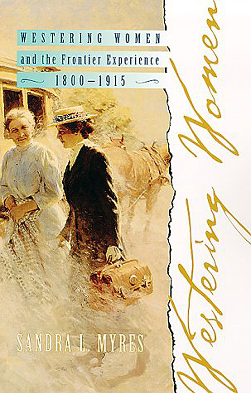 Westering Women and the Frontier Experience, 1800-1915, by Sandra L. Myres