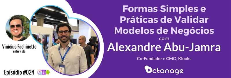 E024 Alexandre Abu-Jamra Octanage PodCast Porto Alegre Marketing Mercado Vendas Validação Produto Startups