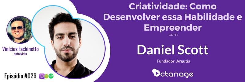 E026 Daniel Scott Argutia Octanage PodCast Curitiba Educação Criatividade Disrupção