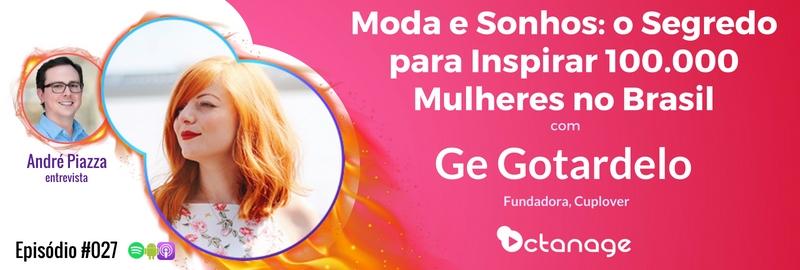 E027 Moda e Sonhos: o Segredo para Inspirar 100.000 Mulheres no Brasil com Ge Gotardelo | Cuplover Cupfans Octanage PodCast Campinas Criatividade Moda Monte Sião