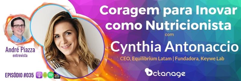 E035 Cynthia Antonaccio - Coragem para Inovar como Nutricionista - Equilibrium Latam, Keywe Lab - Octanage Podcast