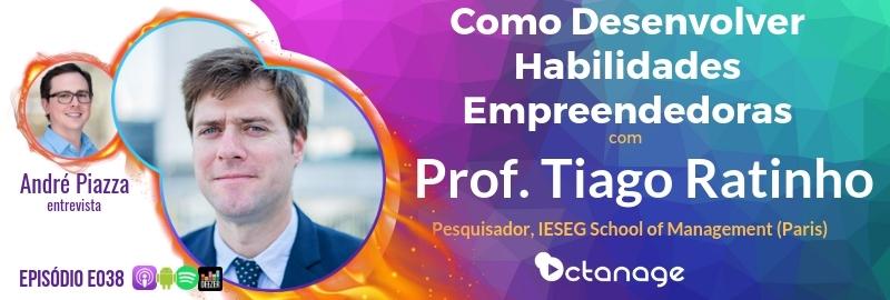 E038 Prof. Tiago Ratinho - Como Desenvolver Habilidades Empreendedoras - Octanage Podcast