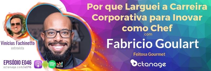 Por que Larguei a Carreira Corporativa para Inovar como Chef com Fabrício Goulart | Feitosa Gourmet (E046) - Octanage