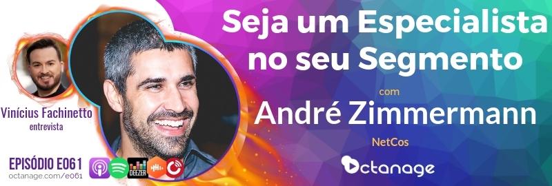 Seja um Especialista no seu Segmento com André Zimmermann | NetCos - Octanage Podcast E061