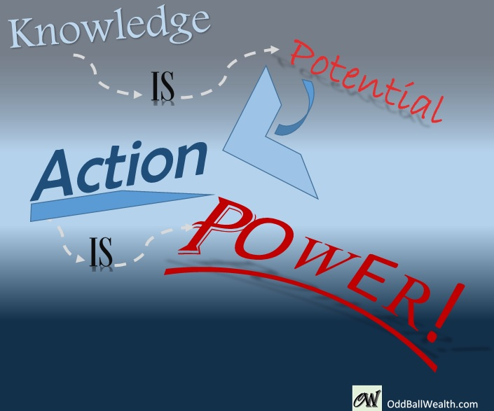 Knowledge is Potential, Action is Power
