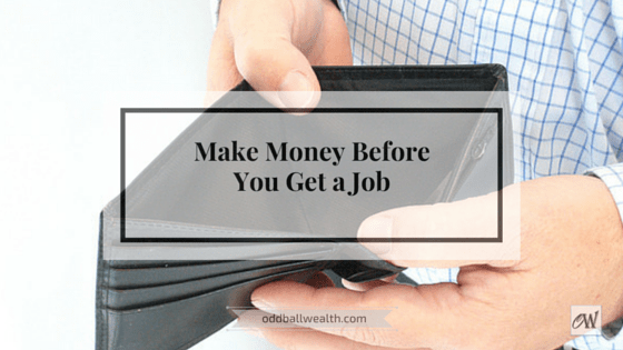 Put some cash in your wallet and make money Before You Get a Job