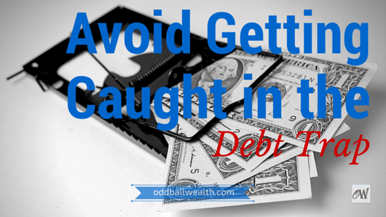 Avoid getting caught in the debt trap