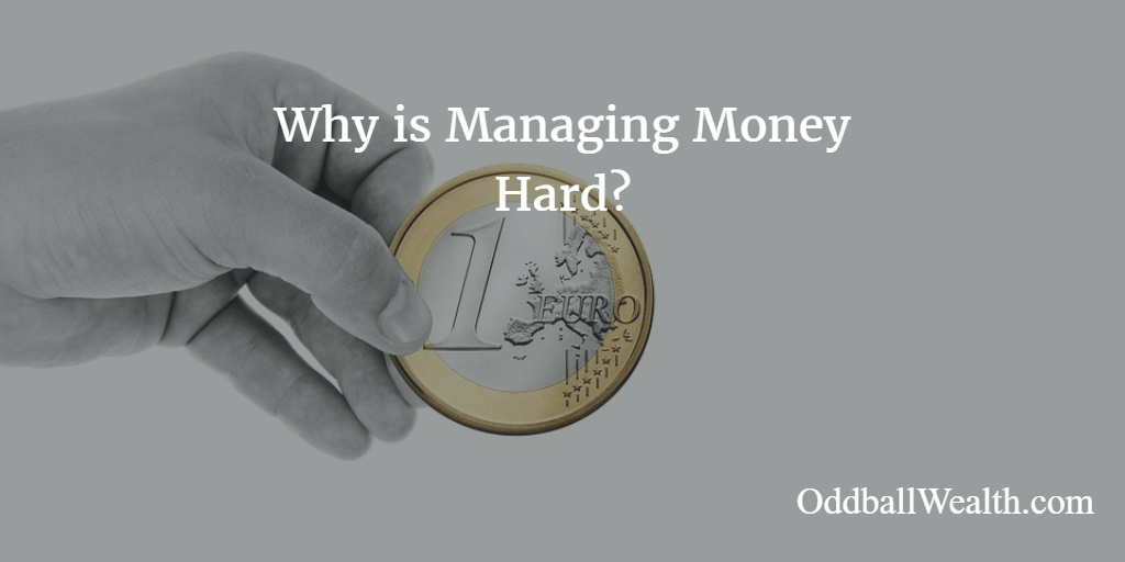 Why is Managing Money Hard? Personal Finance and Budgeting Tips