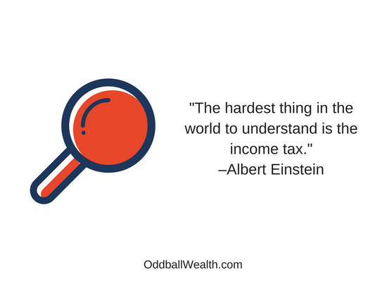 """The hardest thing in the world to understand is the income tax."" –Albert Einstein"