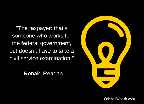 """The taxpayer: that's someone who works for the federal government, but doesn't have to take a civil service examination.""  –Ronald Reagan"