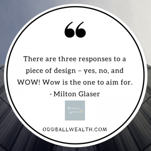 Graphic Design Quote for Inspiration - There are three responses to a piece of design – yes, no, and WOW! Wow is the one to aim for. - Milton Glaser