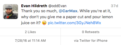 """Tweet from oddevan: Thank you so much, CarMax. While you're at it, why don't you give me a paper cut and pour lemon juice on it? (winking emoji)"""""""