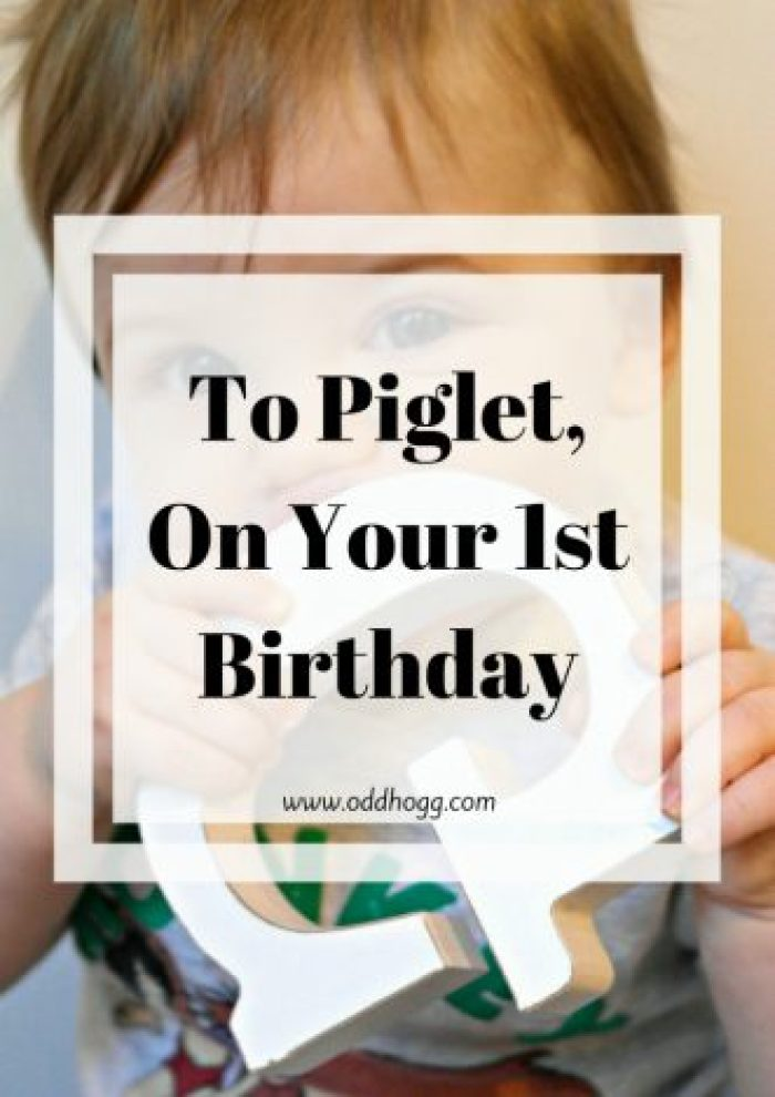 To Piglet, On Your 1st Birthday   A whole 12 months have passed since the birth of my son, so I've written him an open letter celebrating his 1st year of life, and our first year as parents http://oddhogg.com