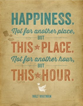 Walt-Whitman-Happiness-not-in-another-place-but-in-this-place.-Not-in-another-hour-but-in-this-hour..1-jpg