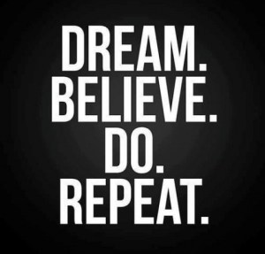 Dream-believe-do-repeat.-