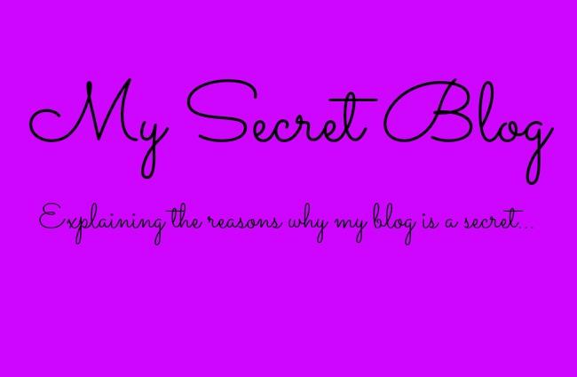 My Secret Blog- Explaining the reasons why my blog is a secret ...